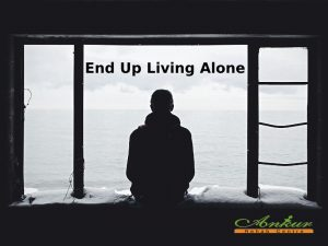 End Up Living Alone - Ankur Rehab Centre