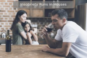 Insobriety Runs in Houses - Ankur Rehab Centre