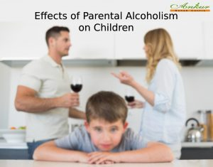 Long Term Effects of Parental Alcoholism on Children - Ankur Rehab Centre