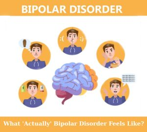 What Actually Bipolar Disorder Feels Like